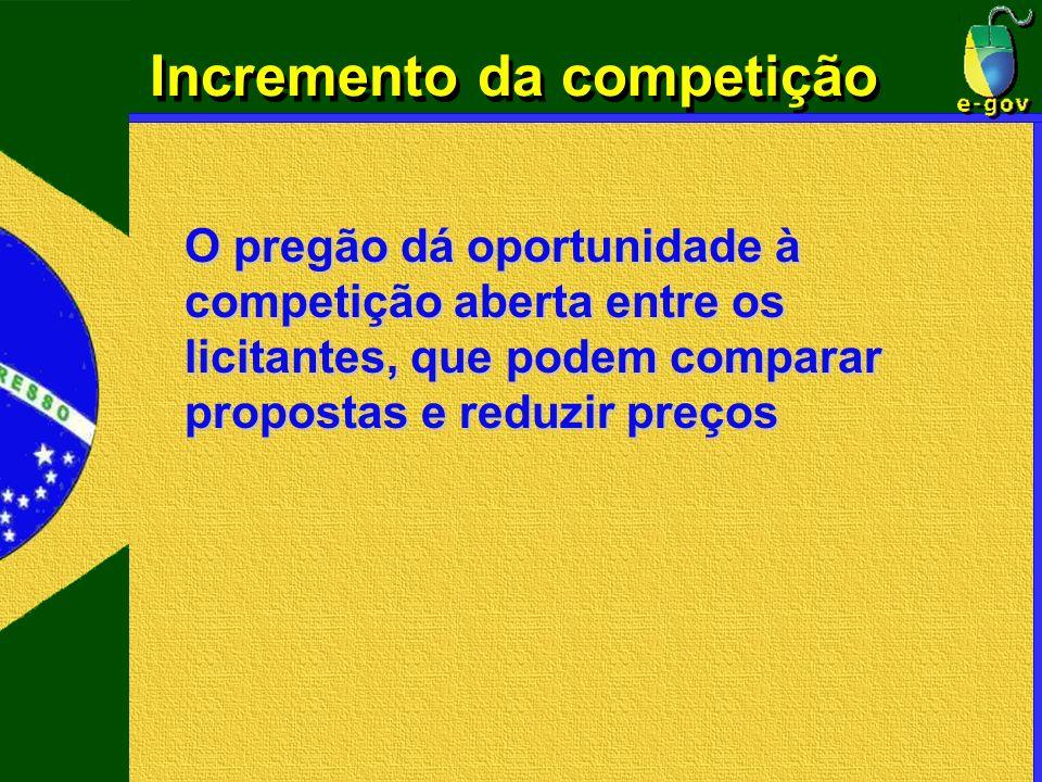 Incremento da competição O pregão dá oportunidade à competição aberta entre os licitantes, que podem comparar propostas e reduzir preços
