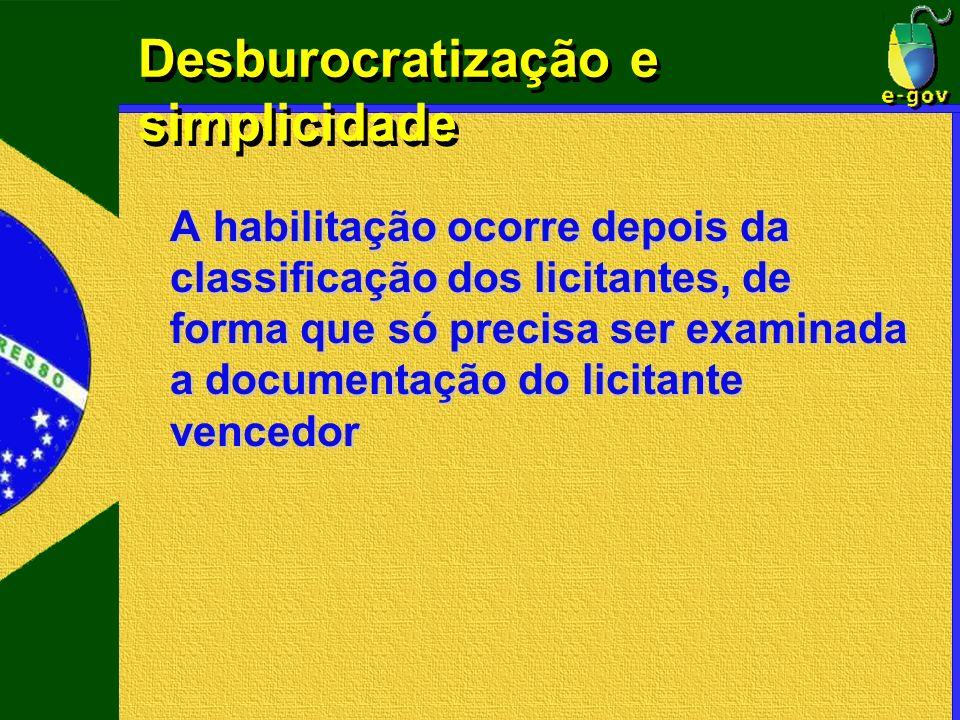 Desburocratização e simplicidade A habilitação ocorre depois da classificação dos licitantes, de forma que só precisa ser examinada a documentação do