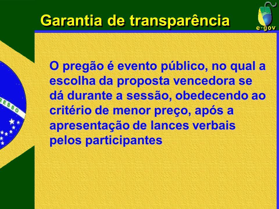 Garantia de transparência O pregão é evento público, no qual a escolha da proposta vencedora se dá durante a sessão, obedecendo ao critério de menor p