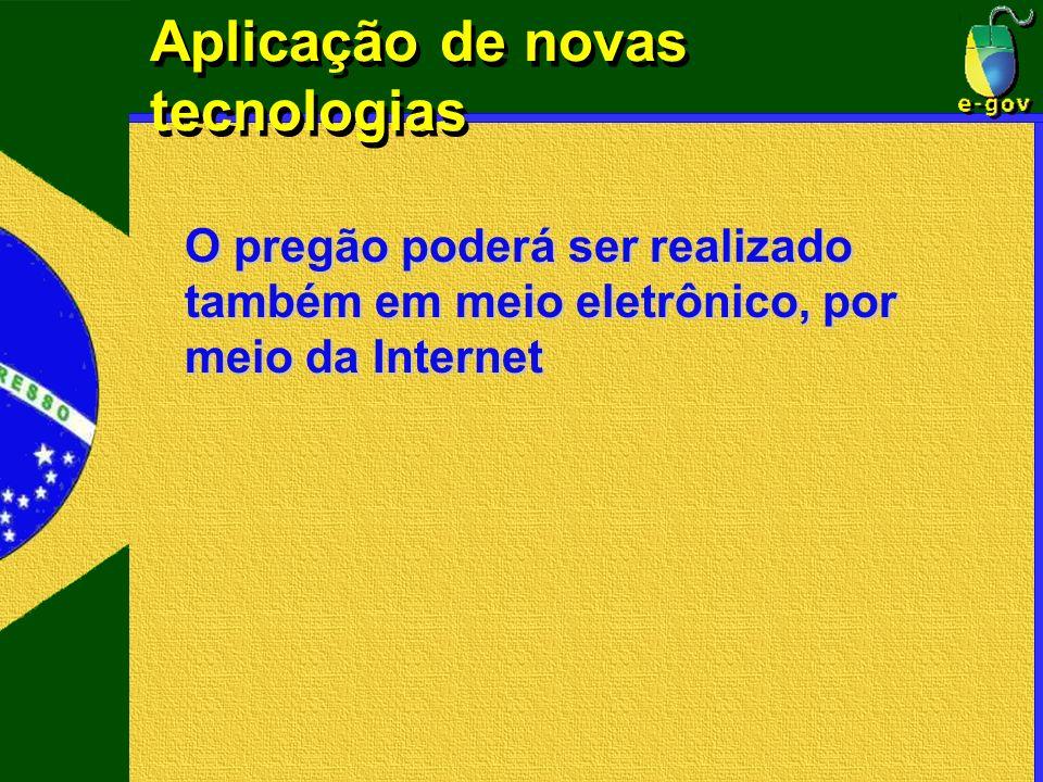 Aplicação de novas tecnologias O pregão poderá ser realizado também em meio eletrônico, por meio da Internet