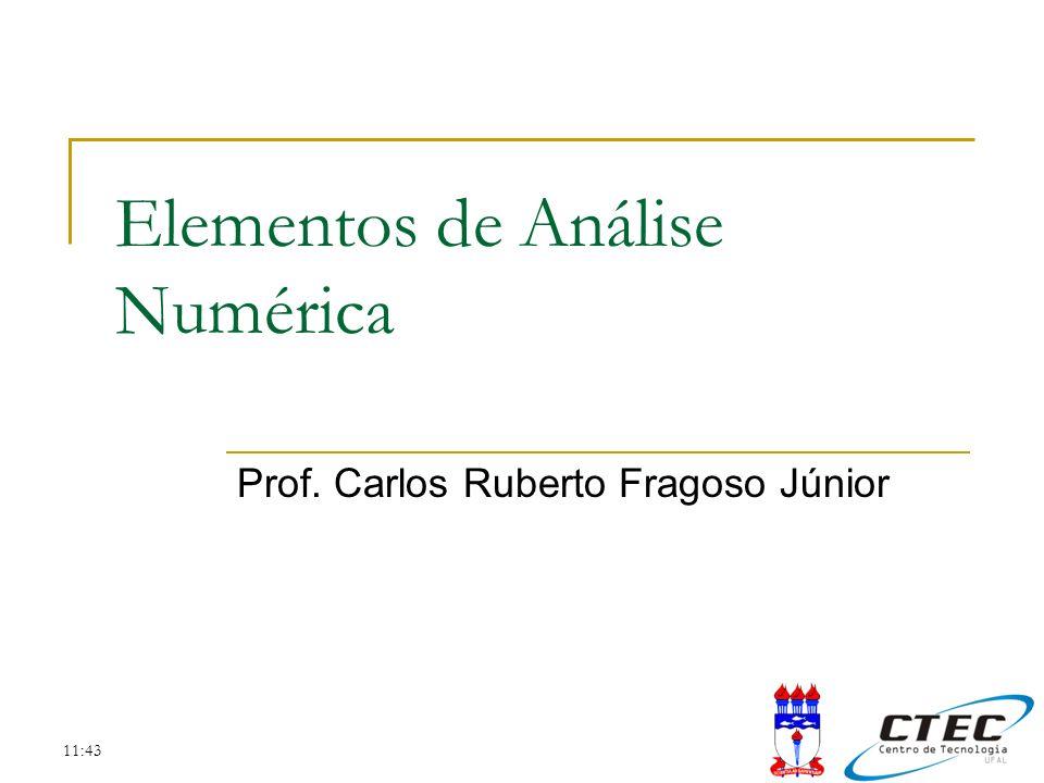 11:43 Elementos de Análise Numérica Prof. Carlos Ruberto Fragoso Júnior