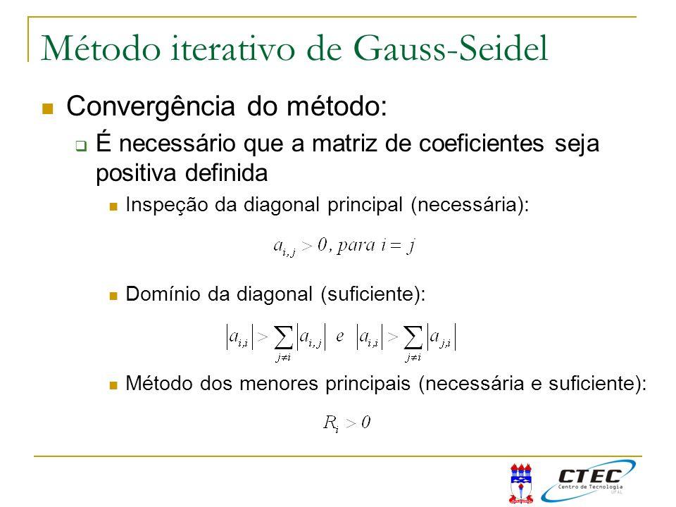Método iterativo de Gauss-Seidel Convergência do método: É necessário que a matriz de coeficientes seja positiva definida Inspeção da diagonal princip
