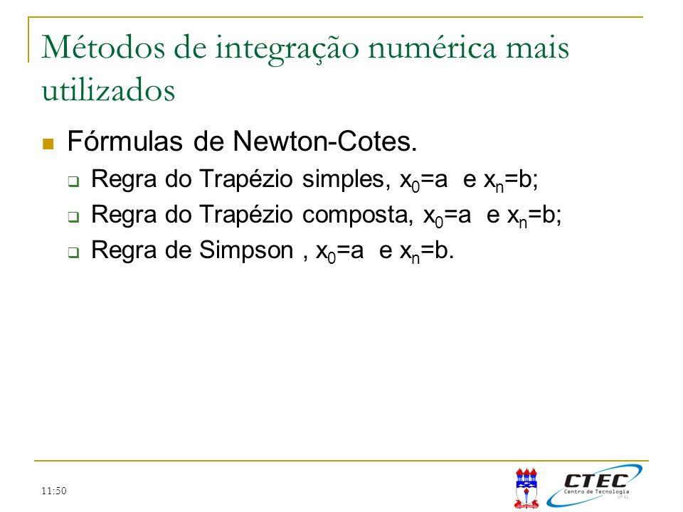 11:50 Métodos de integração numérica mais utilizados Fórmulas de Newton-Cotes. Regra do Trapézio simples, x 0 =a e x n =b; Regra do Trapézio composta,