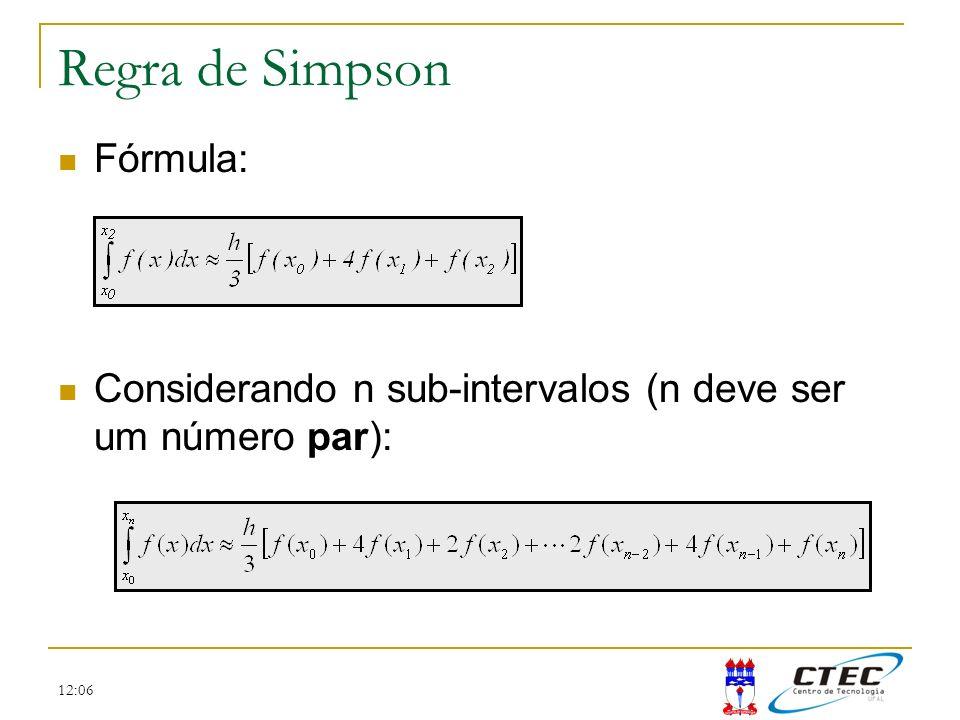 12:06 Regra de Simpson Fórmula: Considerando n sub-intervalos (n deve ser um número par):