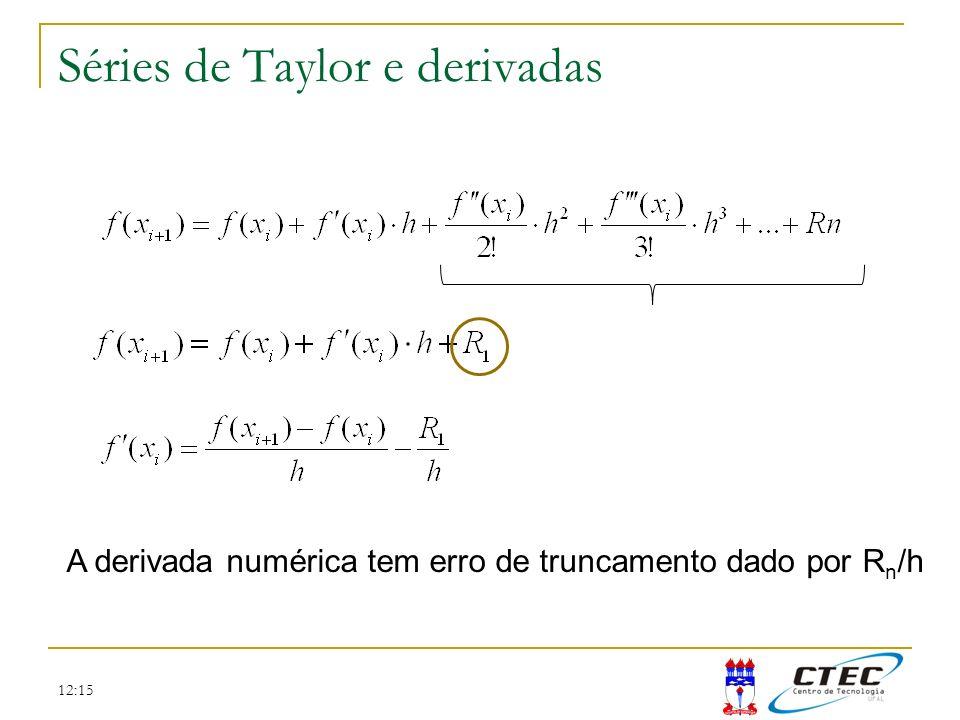 12:15 Séries de Taylor e derivadas A derivada numérica tem erro de truncamento dado por R n /h