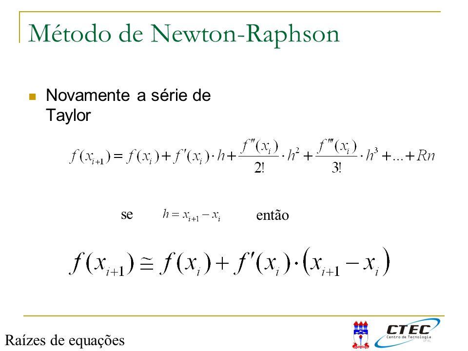 Método de Newton-Raphson Novamente a série de Taylor se então Raízes de equações