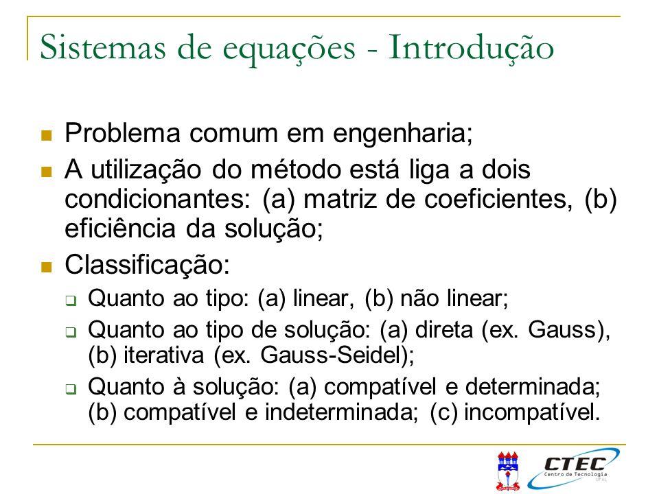 Problema comum em engenharia; A utilização do método está liga a dois condicionantes: (a) matriz de coeficientes, (b) eficiência da solução; Classific