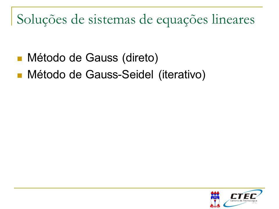 Soluções de sistemas de equações lineares Método de Gauss (direto) Método de Gauss-Seidel (iterativo)