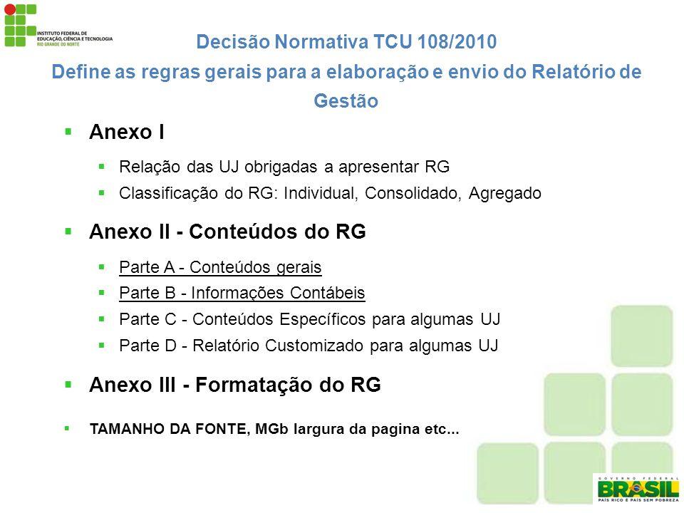 Decisão Normativa TCU 108/2010 Define as regras gerais para a elaboração e envio do Relatório de Gestão Anexo I Relação das UJ obrigadas a apresentar