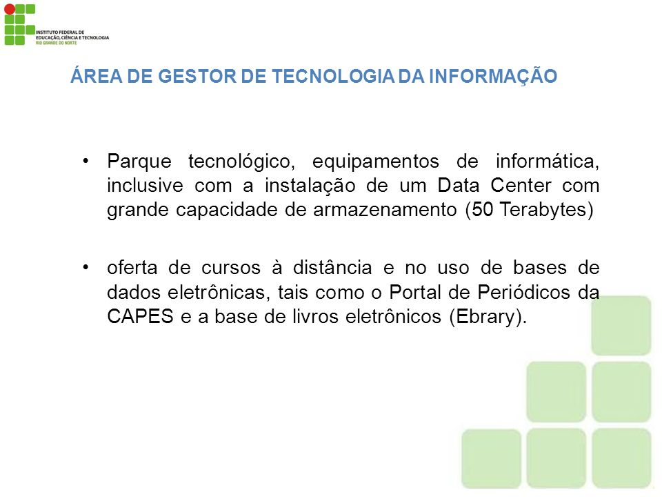 ÁREA DE GESTOR DE TECNOLOGIA DA INFORMAÇÃO Parque tecnológico, equipamentos de informática, inclusive com a instalação de um Data Center com grande ca