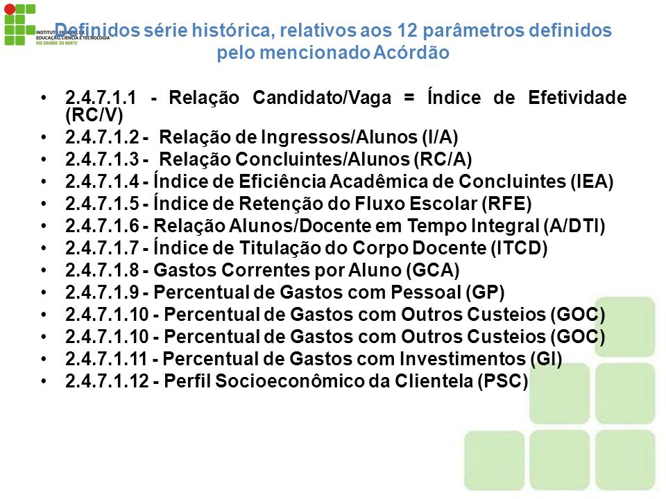 Definidos série histórica, relativos aos 12 parâmetros definidos pelo mencionado Acórdão 2.4.7.1.1 - Relação Candidato/Vaga = Índice de Efetividade (R