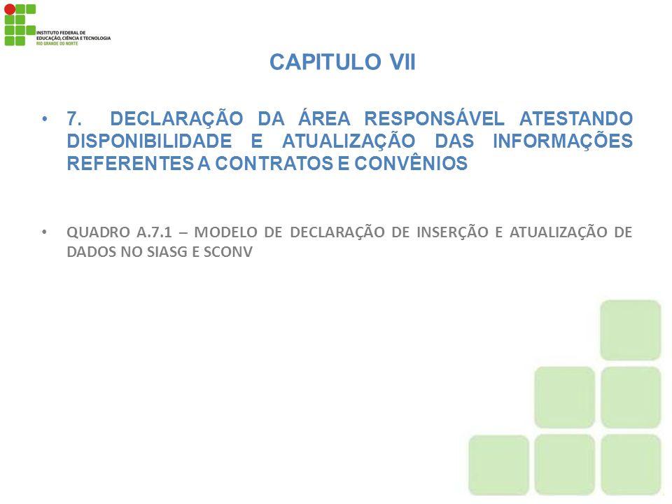 CAPITULO VII 7. DECLARAÇÃO DA ÁREA RESPONSÁVEL ATESTANDO DISPONIBILIDADE E ATUALIZAÇÃO DAS INFORMAÇÕES REFERENTES A CONTRATOS E CONVÊNIOS QUADRO A.7.1