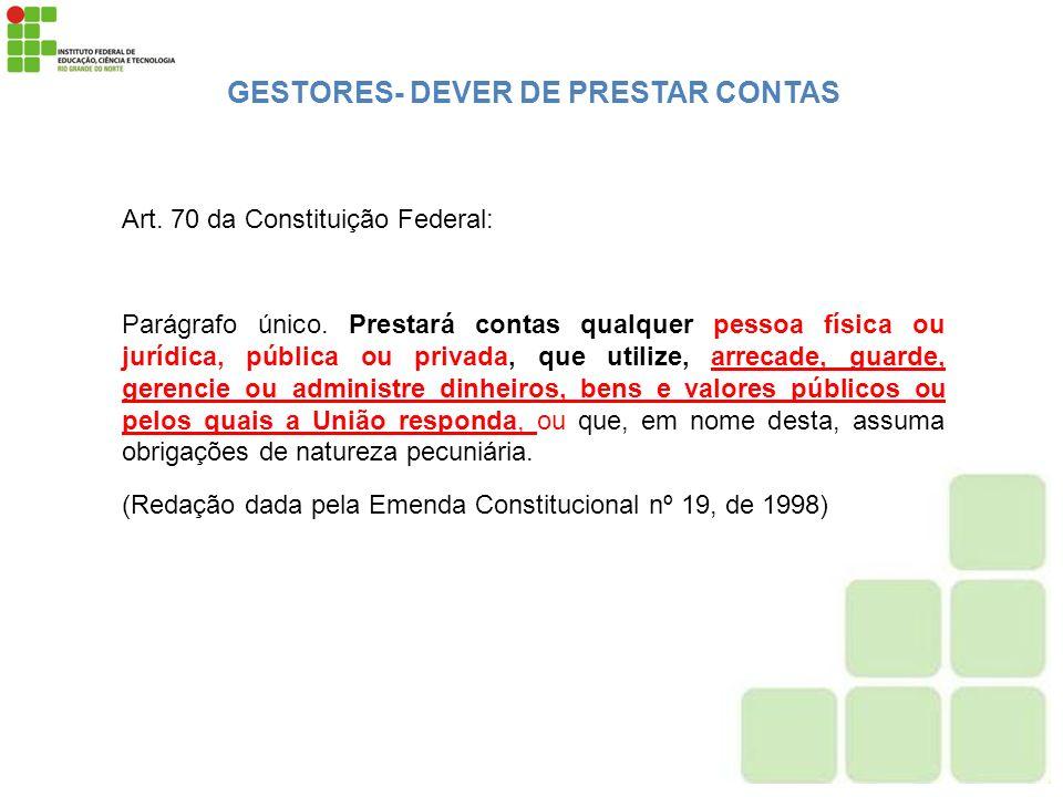 Art. 70 da Constituição Federal: Parágrafo único. Prestará contas qualquer pessoa física ou jurídica, pública ou privada, que utilize, arrecade, guard