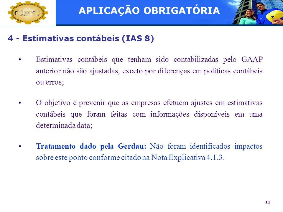 11 4 - Estimativas contábeis (IAS 8) Estimativas contábeis que tenham sido contabilizadas pelo GAAP anterior não são ajustadas, exceto por diferenças