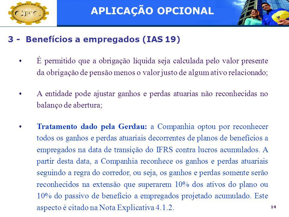 14 3 - Benefícios a empregados (IAS 19) É permitido que a obrigação líquida seja calculada pelo valor presente da obrigação de pensão menos o valor ju
