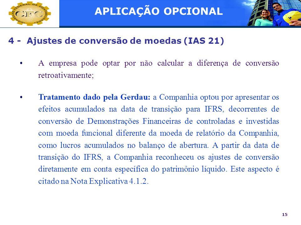 15 4 - Ajustes de conversão de moedas (IAS 21) A empresa pode optar por não calcular a diferença de conversão retroativamente; Tratamento dado pela Ge
