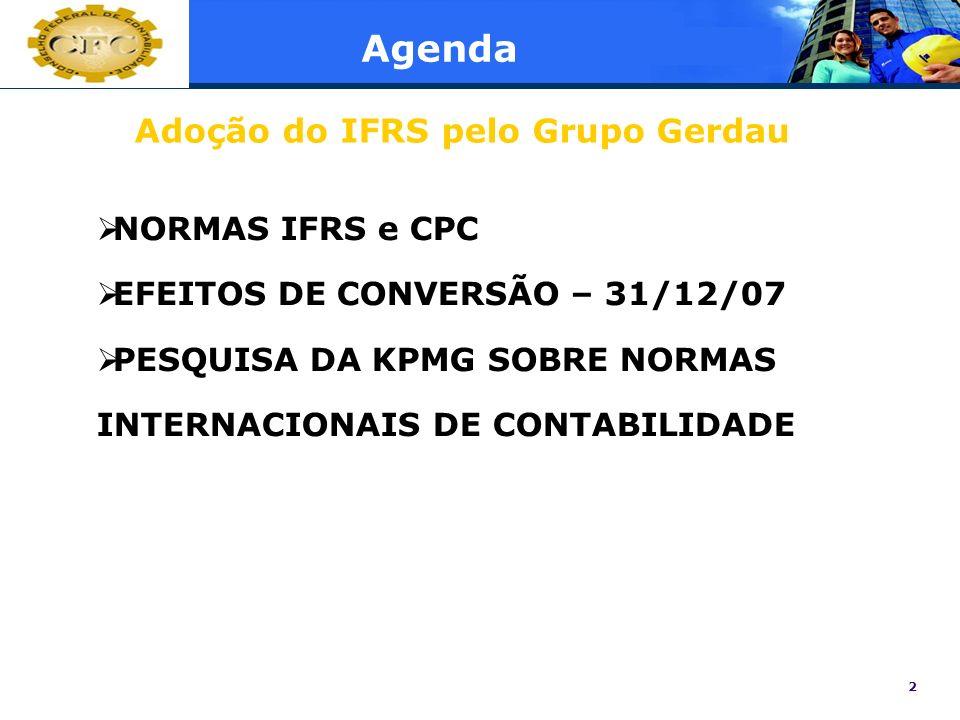 2 Agenda NORMAS IFRS e CPC EFEITOS DE CONVERSÃO – 31/12/07 PESQUISA DA KPMG SOBRE NORMAS INTERNACIONAIS DE CONTABILIDADE Adoção do IFRS pelo Grupo Ger