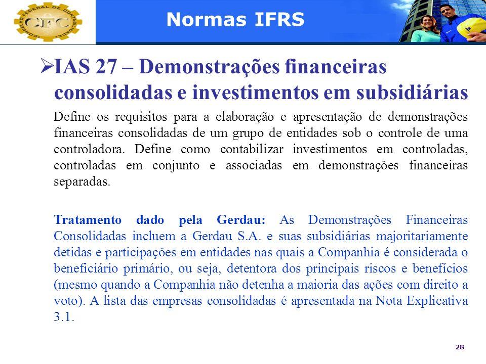 28 Normas IFRS IAS 27 – Demonstrações financeiras consolidadas e investimentos em subsidiárias Define os requisitos para a elaboração e apresentação d