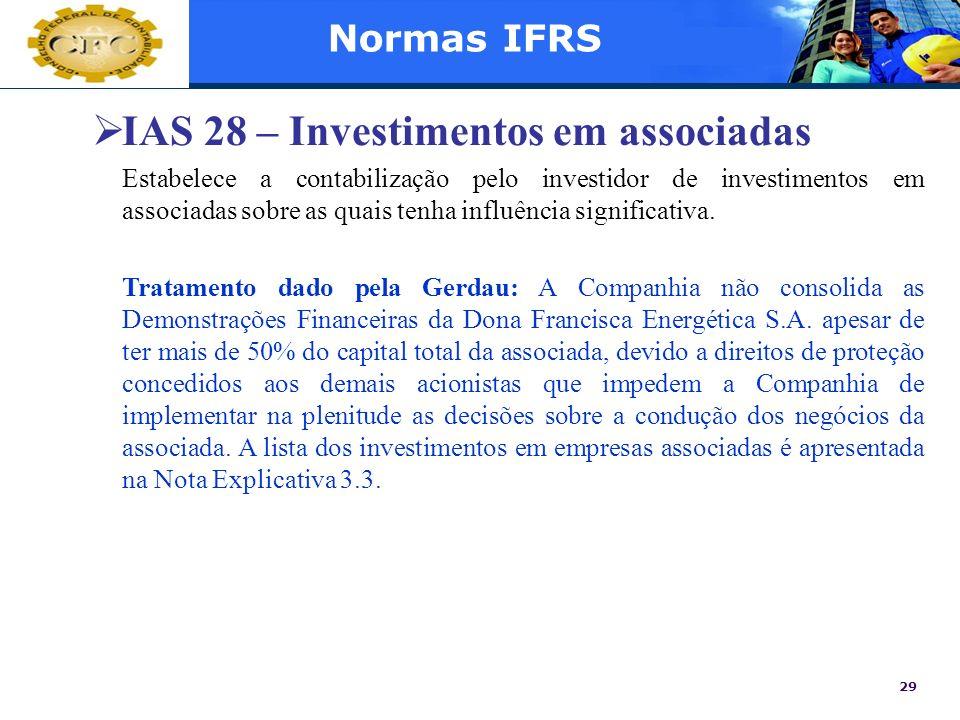 29 Normas IFRS IAS 28 – Investimentos em associadas Estabelece a contabilização pelo investidor de investimentos em associadas sobre as quais tenha in