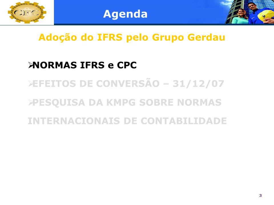 3 Agenda NORMAS IFRS e CPC EFEITOS DE CONVERSÃO – 31/12/07 PESQUISA DA KMPG SOBRE NORMAS INTERNACIONAIS DE CONTABILIDADE Adoção do IFRS pelo Grupo Ger