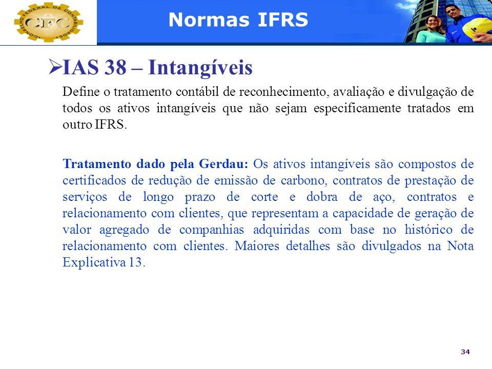 34 Normas IFRS IAS 38 – Intangíveis Define o tratamento contábil de reconhecimento, avaliação e divulgação de todos os ativos intangíveis que não seja