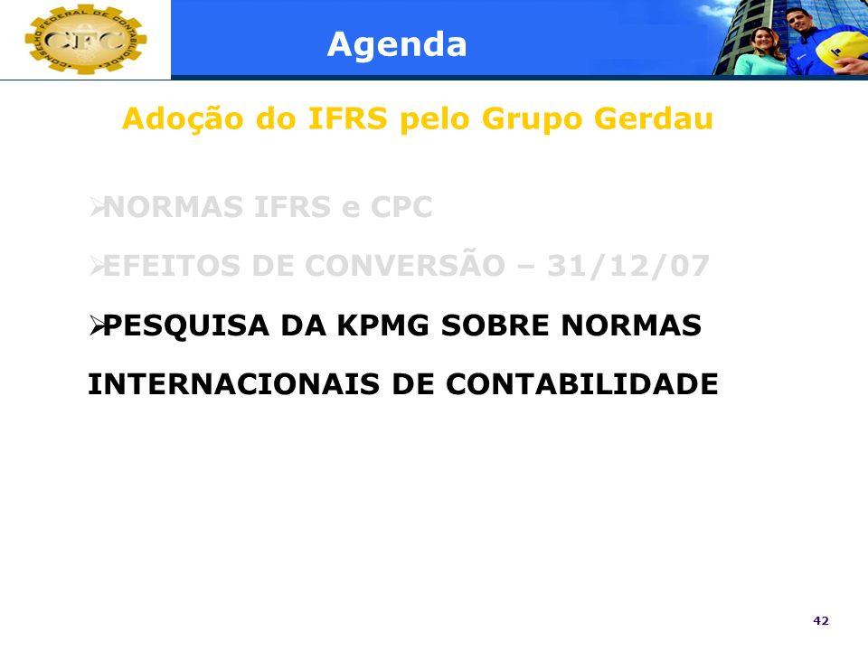 42 Agenda NORMAS IFRS e CPC EFEITOS DE CONVERSÃO – 31/12/07 PESQUISA DA KPMG SOBRE NORMAS INTERNACIONAIS DE CONTABILIDADE Adoção do IFRS pelo Grupo Ge
