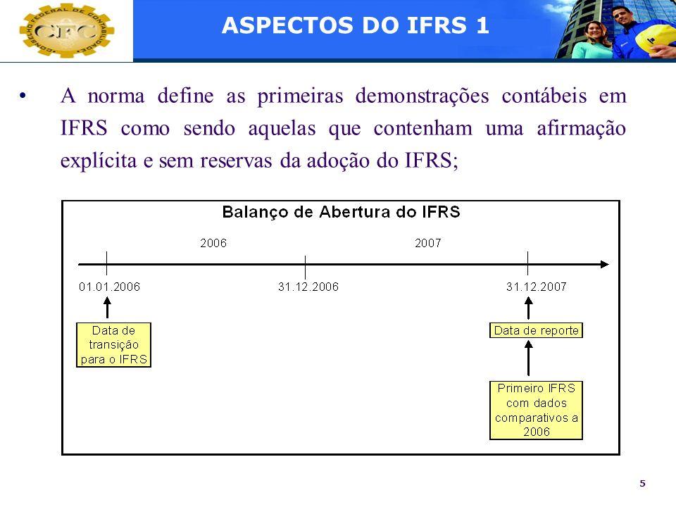 5 ASPECTOS DO IFRS 1 A norma define as primeiras demonstrações contábeis em IFRS como sendo aquelas que contenham uma afirmação explícita e sem reserv