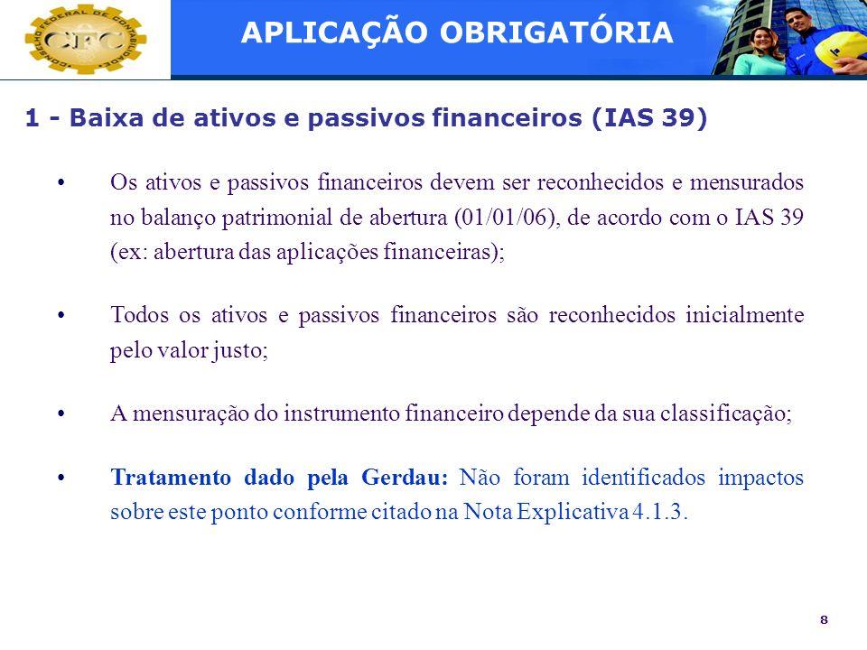 8 1 - Baixa de ativos e passivos financeiros (IAS 39) Os ativos e passivos financeiros devem ser reconhecidos e mensurados no balanço patrimonial de a