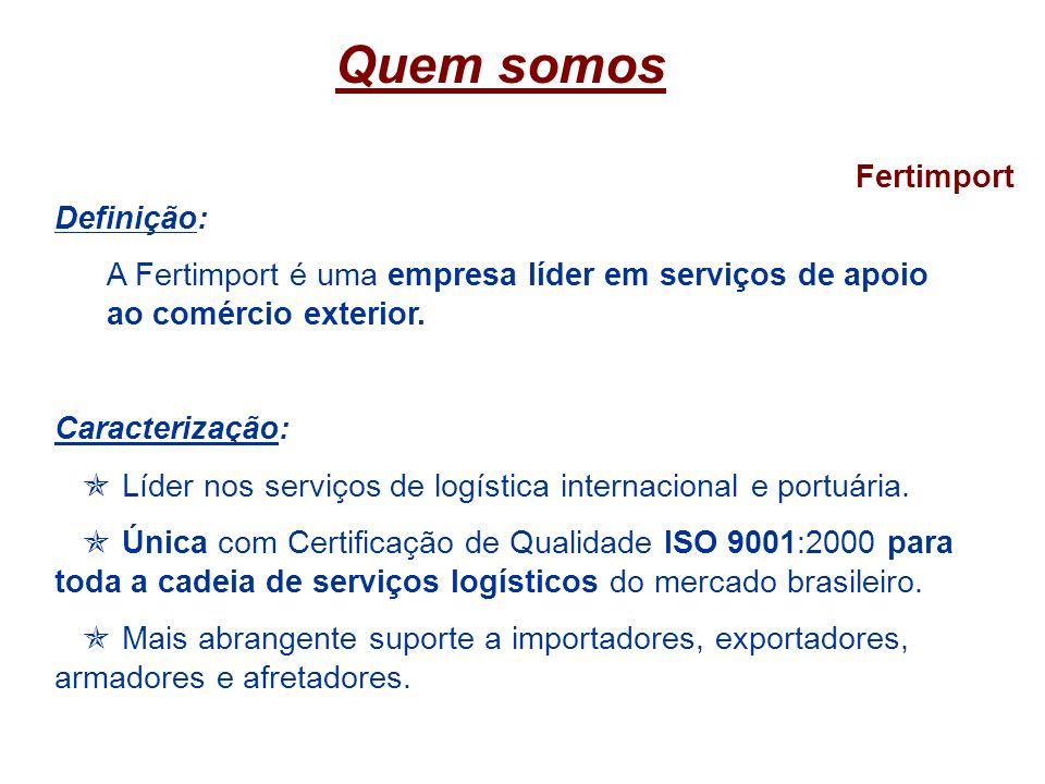 Quem somos Fertimport Definição: A Fertimport é uma empresa líder em serviços de apoio ao comércio exterior. Caracterização: Líder nos serviços de log