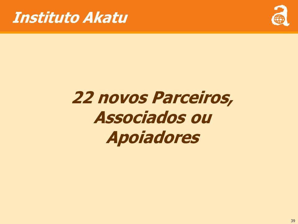 39 22 novos Parceiros, Associados ou Apoiadores Instituto Akatu