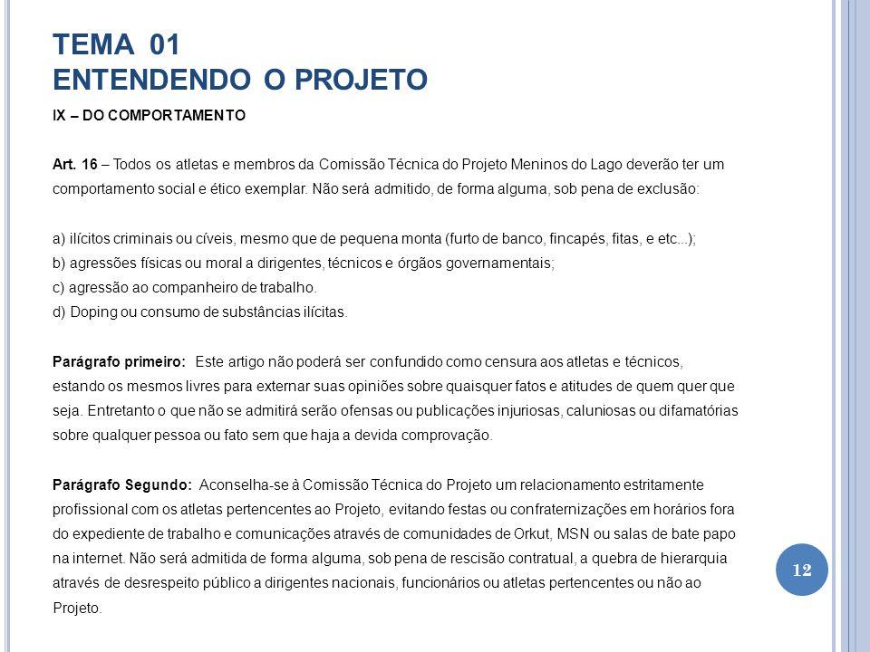 TEMA 01 ENTENDENDO O PROJETO IX – DO COMPORTAMENTO Art. 16 – Todos os atletas e membros da Comissão Técnica do Projeto Meninos do Lago deverão ter um