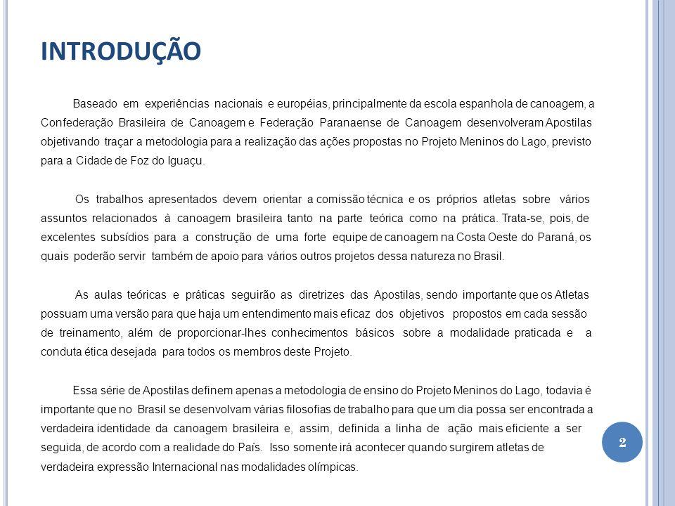 INTRODUÇÃO Baseado em experiências nacionais e européias, principalmente da escola espanhola de canoagem, a Confederação Brasileira de Canoagem e Fede