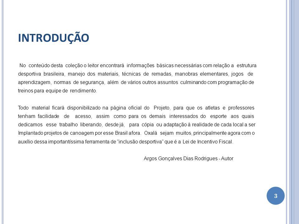 INTRODUÇÃO No conteúdo desta coleção o leitor encontrará informações básicas necessárias com relação a estrutura desportiva brasileira, manejo dos mat