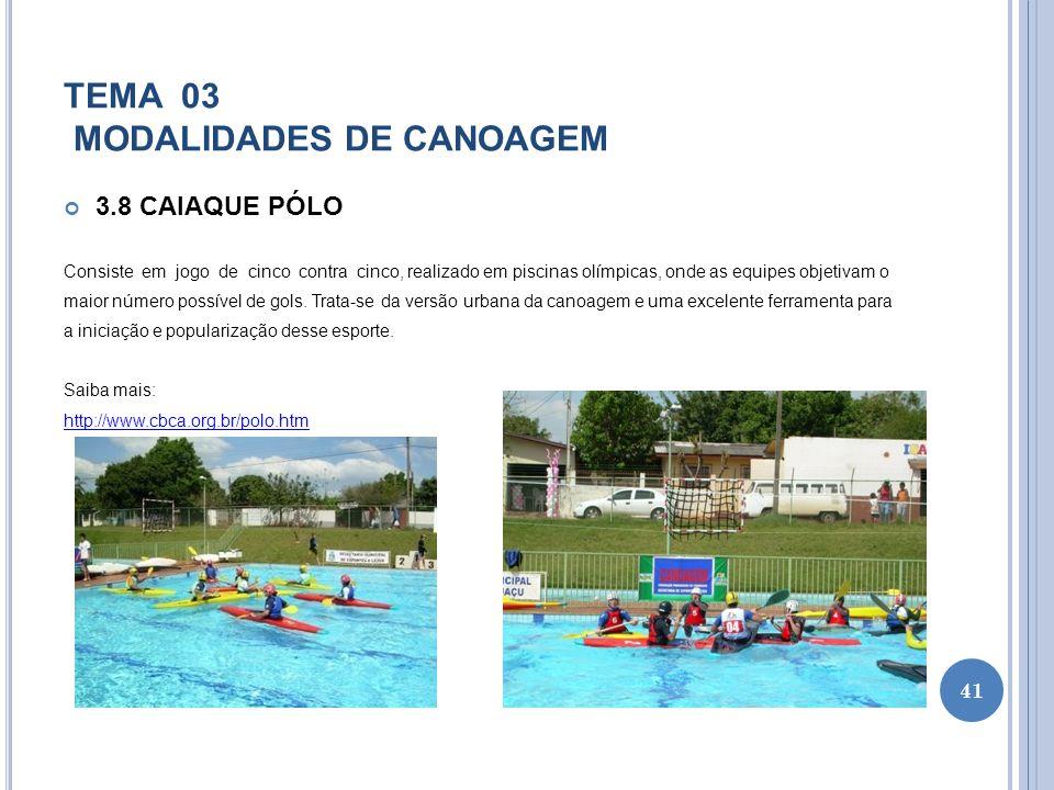 TEMA 03 MODALIDADES DE CANOAGEM 3.8 CAIAQUE PÓLO Consiste em jogo de cinco contra cinco, realizado em piscinas olímpicas, onde as equipes objetivam o