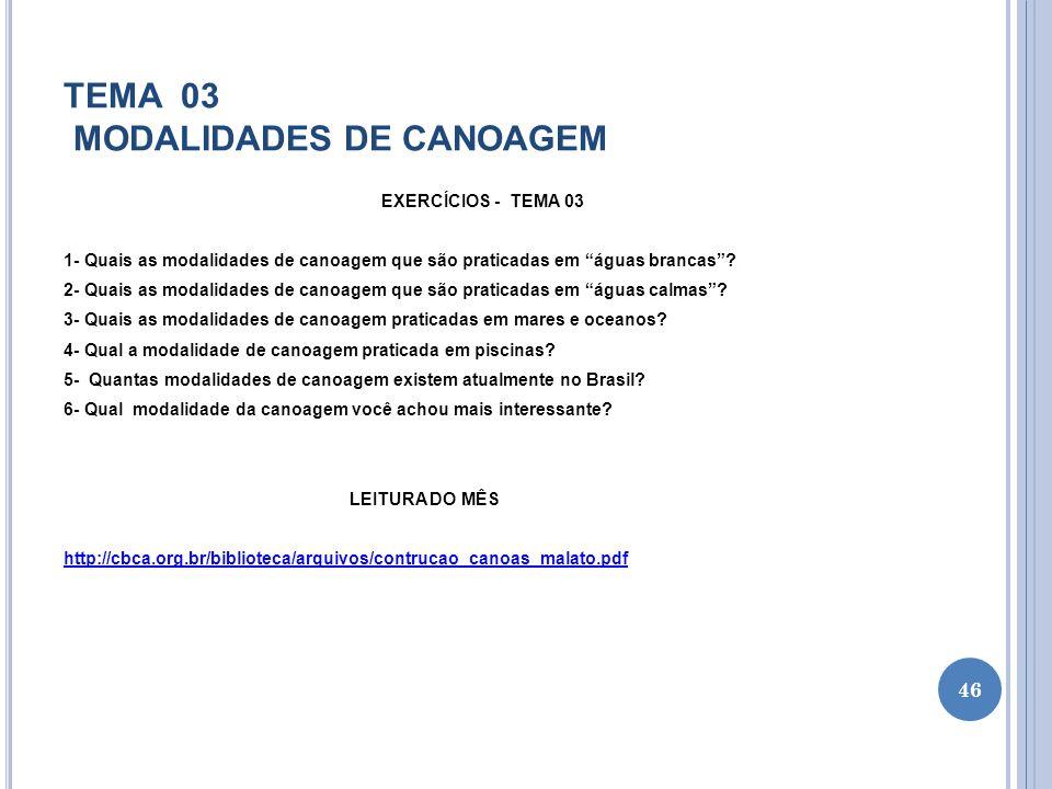 TEMA 03 MODALIDADES DE CANOAGEM EXERCÍCIOS - TEMA 03 1- Quais as modalidades de canoagem que são praticadas em águas brancas? 2- Quais as modalidades