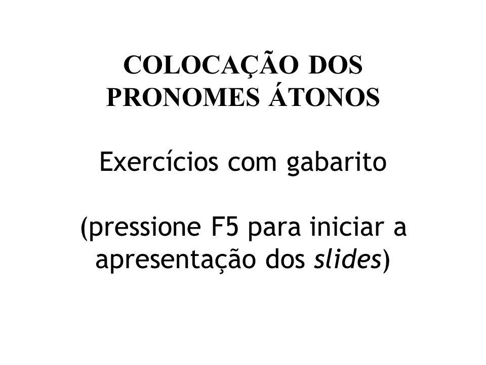 COLOCAÇÃO DOS PRONOMES ÁTONOS Exercícios com gabarito (pressione F5 para iniciar a apresentação dos slides)
