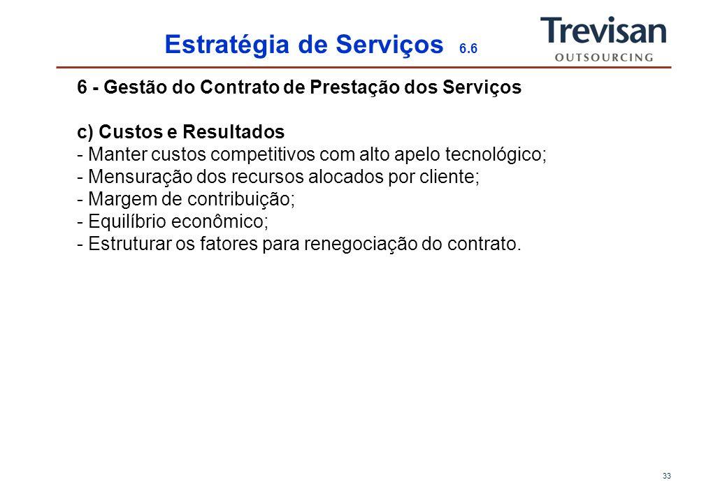 32 Estratégia de Serviços 5.6 6 - Gestão do Contrato de Prestação dos Serviços a) Riscos - Deveres e Direitos de ambos; - Organização dos fluxos de dados e informações; - Responsabilidade técnica – pautada em quais fatores.