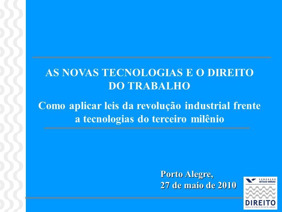 AS NOVAS TECNOLOGIAS E O DIREITO DO TRABALHO Como aplicar leis da revolução industrial frente a tecnologias do terceiro milênio Porto Alegre, 27 de ma