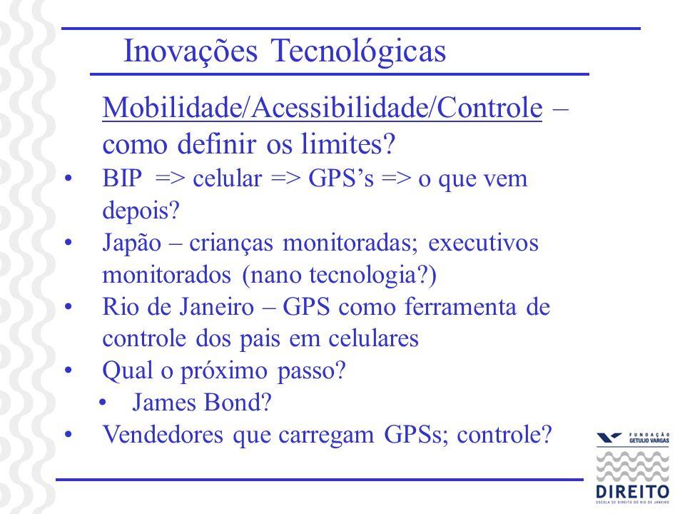 Inovações Tecnológicas Mobilidade/Acessibilidade/Controle – como definir os limites? BIP => celular => GPSs => o que vem depois? Japão – crianças moni