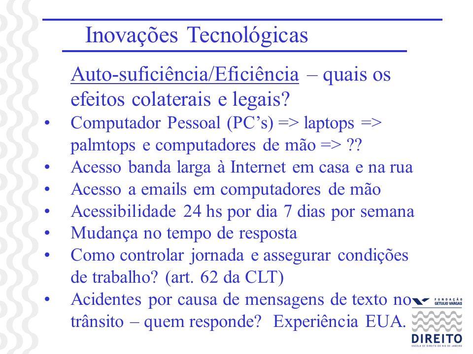 Inovações Tecnológicas Auto-suficiência/Eficiência – quais os efeitos colaterais e legais? Computador Pessoal (PCs) => laptops => palmtops e computado