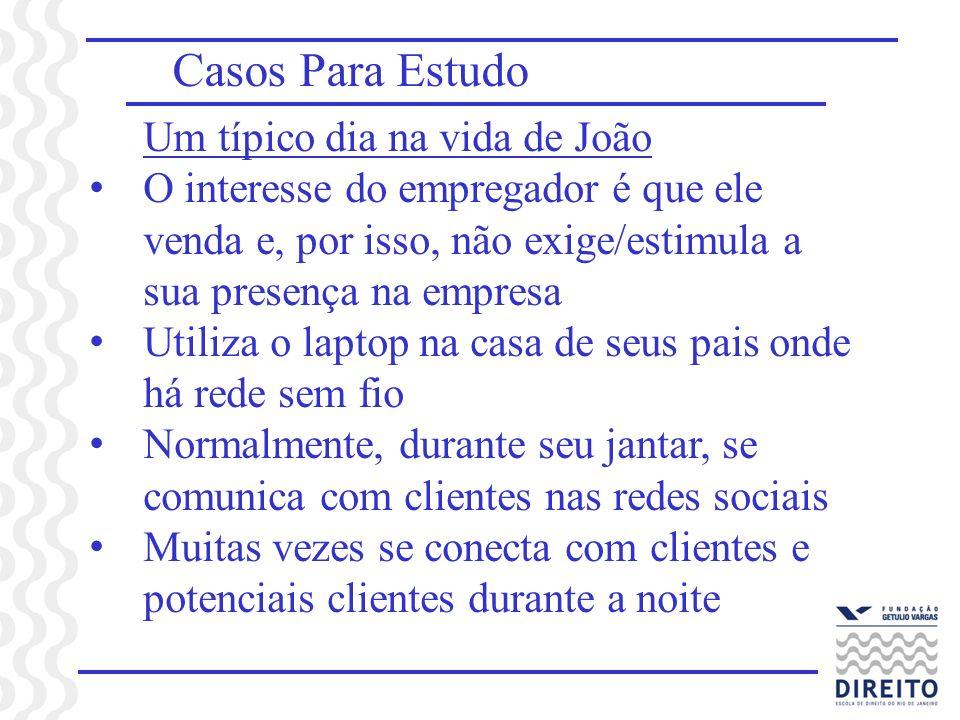 Casos Para Estudo Um típico dia na vida de João O interesse do empregador é que ele venda e, por isso, não exige/estimula a sua presença na empresa Ut