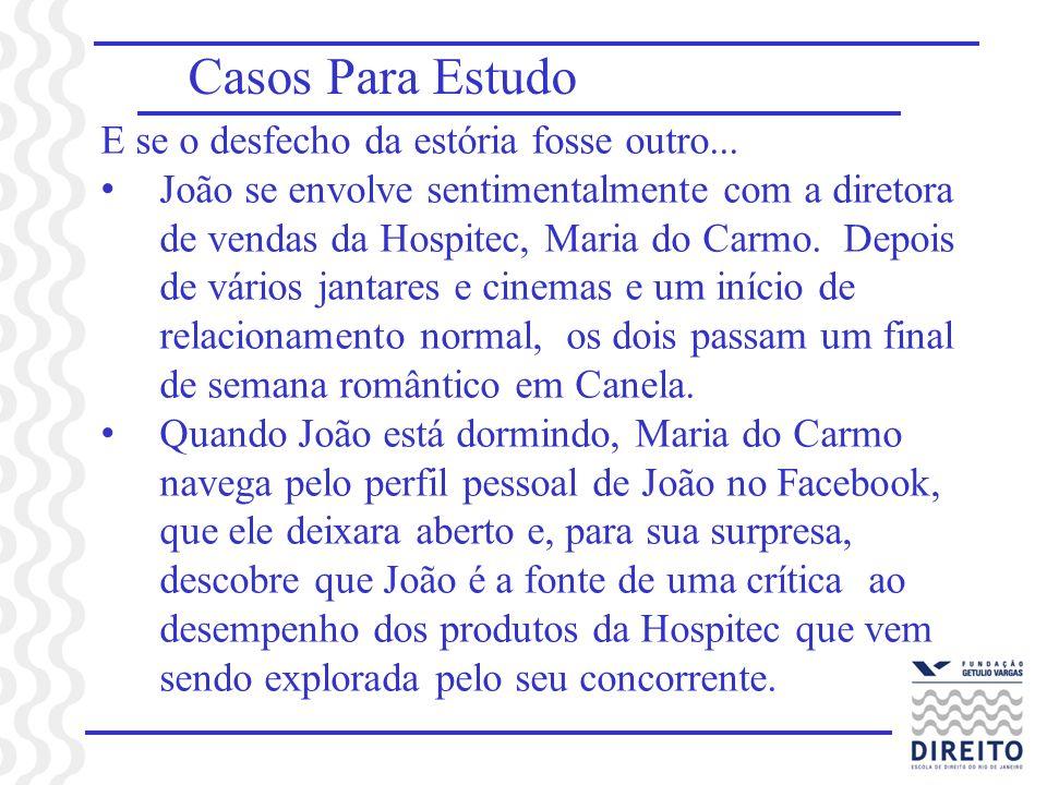 Casos Para Estudo E se o desfecho da estória fosse outro... João se envolve sentimentalmente com a diretora de vendas da Hospitec, Maria do Carmo. Dep
