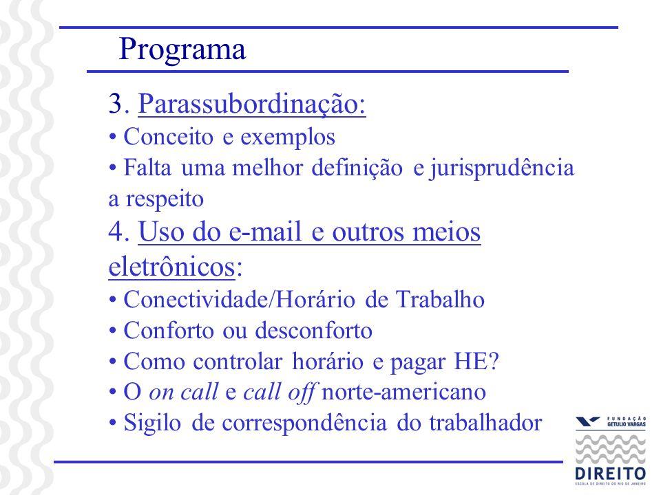 Programa 3. Parassubordinação: Conceito e exemplos Falta uma melhor definição e jurisprudência a respeito 4. Uso do e-mail e outros meios eletrônicos: