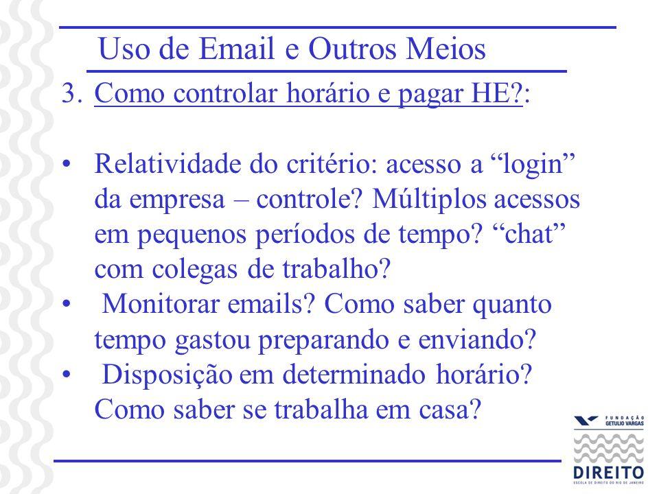 Uso de Email e Outros Meios 3.Como controlar horário e pagar HE?: Relatividade do critério: acesso a login da empresa – controle? Múltiplos acessos em