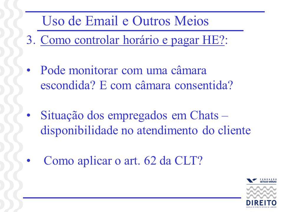 Uso de Email e Outros Meios 3.Como controlar horário e pagar HE?: Pode monitorar com uma câmara escondida? E com câmara consentida? Situação dos empre