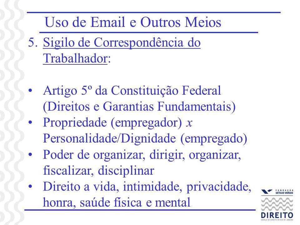 Uso de Email e Outros Meios 5.Sigilo de Correspondência do Trabalhador: Artigo 5º da Constituição Federal (Direitos e Garantias Fundamentais) Propried