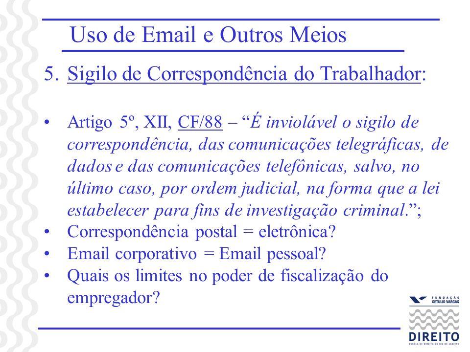 Uso de Email e Outros Meios 5.Sigilo de Correspondência do Trabalhador: Artigo 5º, XII, CF/88 – É inviolável o sigilo de correspondência, das comunica
