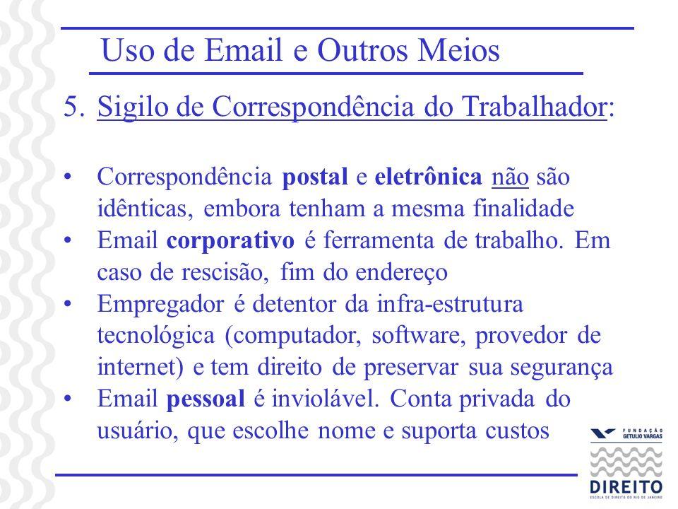 Uso de Email e Outros Meios 5.Sigilo de Correspondência do Trabalhador: Correspondência postal e eletrônica não são idênticas, embora tenham a mesma f