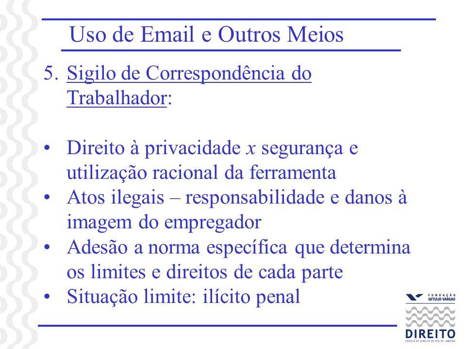Uso de Email e Outros Meios 5.Sigilo de Correspondência do Trabalhador: Direito à privacidade x segurança e utilização racional da ferramenta Atos ile