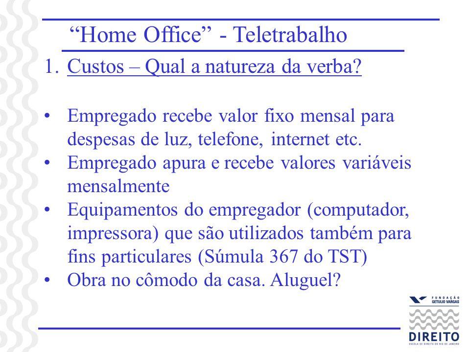 Home Office - Teletrabalho 1.Custos – Qual a natureza da verba? Empregado recebe valor fixo mensal para despesas de luz, telefone, internet etc. Empre
